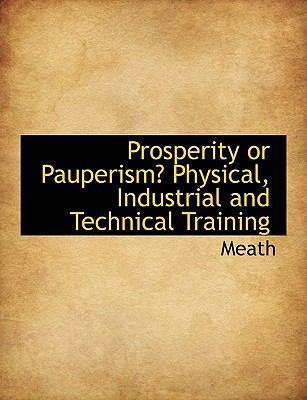 Prosperity or Pauperism? Physical, Industrial and Technical Training N/A 9781116008616 Front Cover