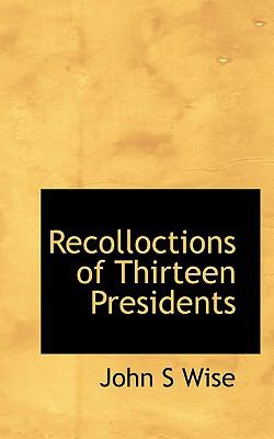 Recolloctions of Thirteen Presidents  N/A 9781116558616 Front Cover