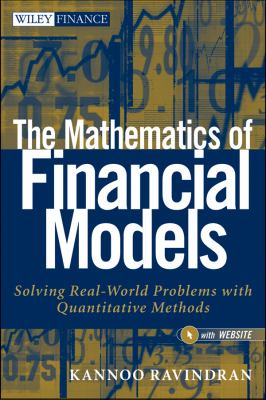 Mathematics of Financial Models + Website Solving Real-World Problems with Quantitative Methods  2014 9781118004616 Front Cover