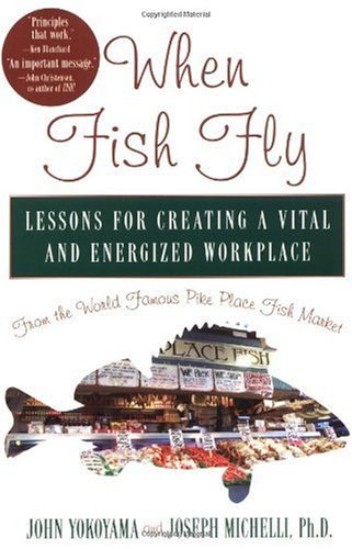 When Fish Fly Lessons for Creating a Vital and Energized Workplace - From the World Famous Pike Place Fish Market  2004 edition cover