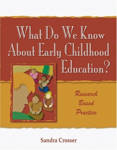 What Do We Know about Early Childhood Education? A Research Based Practice  2005 edition cover