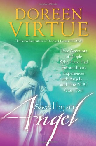 Saved by an Angel True Accounts of People Who Have Had Extraordinary Experiences with Angels... And How You Can, Too!  2011 9781401933616 Front Cover