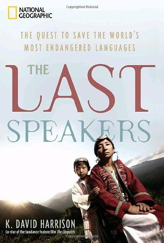 Last Speakers The Quest to Save the World's Most Endangered Languages  2010 edition cover