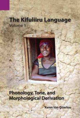 Kifuliiru Language, Volume 1 Phonology, Tone, and Morphological Derivation  2011 9781556712616 Front Cover