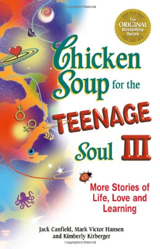 Chicken Soup for the Teenage Soul III More Stories of Life, Love and Learning  2000 9781558747616 Front Cover