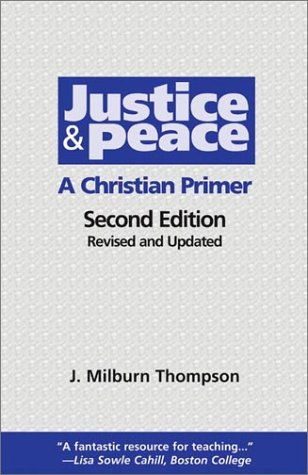 Justice and Peace : A Christian Primer 2nd 2003 (Revised) edition cover