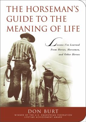 Horseman's Guide to the Meaning of Life Lessons I've Learned from Horses, Horsemen, and Other Heroes  2009 edition cover