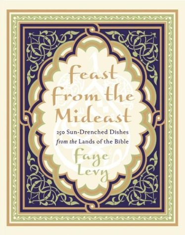 Feast from the Mideast 250 Sun-Drenched Dishes from the Lands of the Bible  2003 9780060093617 Front Cover