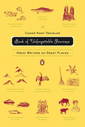 Conde Nast Traveler Book of Unforgettable Journeys Great Writers on Great Places  2007 9780143112617 Front Cover