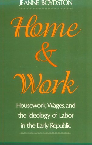 Home and Work Housework, Wages, and the Ideology of Labor in the Early Republic  1994 (Reprint) edition cover