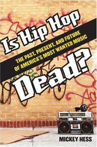 Is Hip Hop Dead? The Past, Present, and Future of America's Most Wanted Music  2007 9780275994617 Front Cover