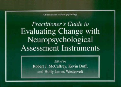 Practitioner's Guide to Evaluating Change with Neuropsychological Assessment Instruments   2000 9780306463617 Front Cover