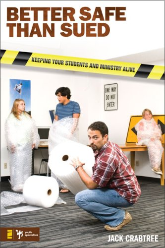 Better Safe Than Sued Keeping Your Students and Ministry Alive  2008 edition cover