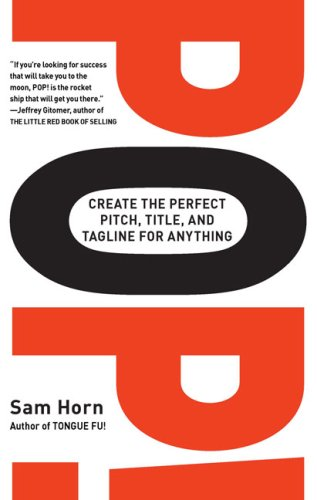 Pop! Create the Perfect Pitch, Title, and Tagline for Anything  2009 edition cover