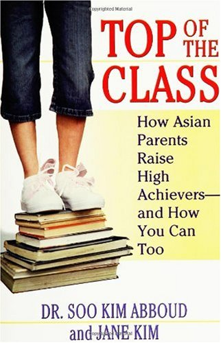 Top of the Class How Asian Parents Raise High Achievers--And How You Can Too  2005 edition cover