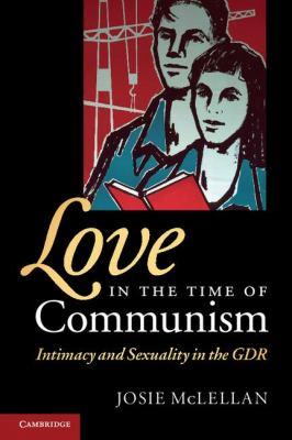 Love in the Time of Communism Intimacy and Sexuality in the GDR  2011 edition cover