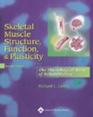 Skeletal Muscle Structure, Function, and Plasticity The Physiological Basis of Rehabilitation 2nd 2002 (Revised) edition cover
