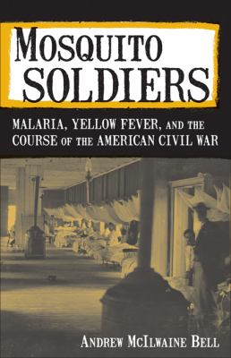 Mosquito Soldiers Malaria, Yellow Fever, and the Course of the American Civil War  2010 9780807135617 Front Cover