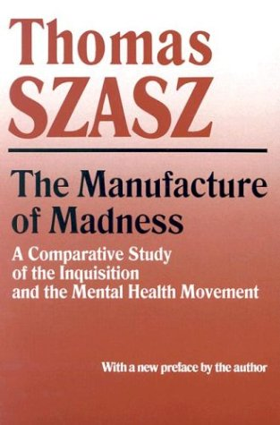Manufacture of Madness A Comparative Study of the Inquisition and the Mental Health Movement  1997 (Reprint) edition cover
