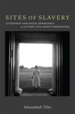 Sites of Slavery Citizenship and Racial Democracy in the Post-Civil Rights Imagination  2012 edition cover