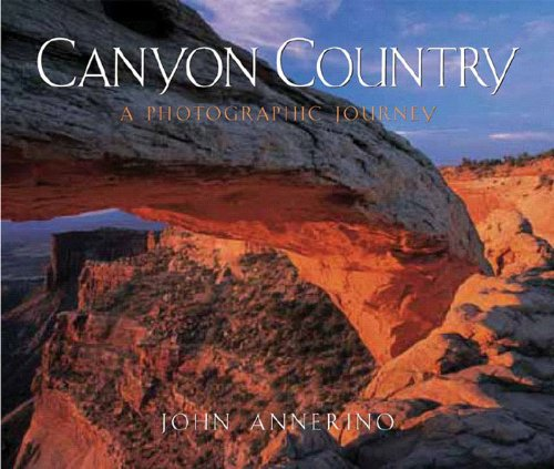 Canyon Country A Photographic Journey  2005 9780881506617 Front Cover