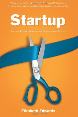 Startup : The Complete Handbook for Launching a Compeny for Less  2010 edition cover