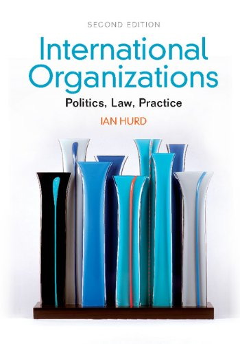 International Organizations Politics, Law, Practice 2nd 2013 (Revised) edition cover
