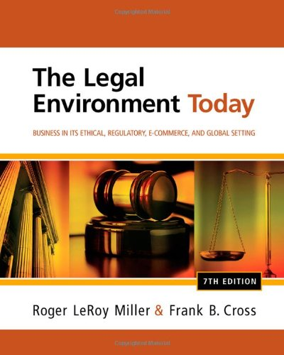 Legal Environment Today Business in Its Ethical, Regulatory, e-Commerce, and Global Setting 7th 2013 9781111530617 Front Cover