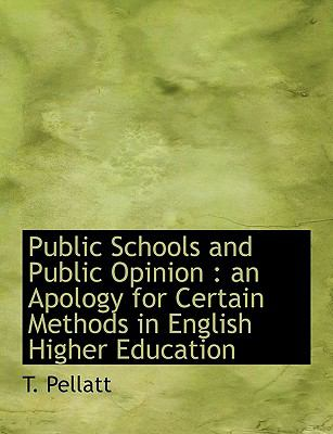 Public Schools and Public Opinion : An Apology for Certain Methods in English Higher Education N/A 9781115376617 Front Cover