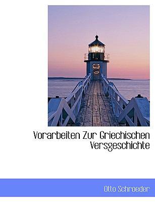 Vorarbeiten Zur Griechischen Versgeschichte  N/A 9781116241617 Front Cover