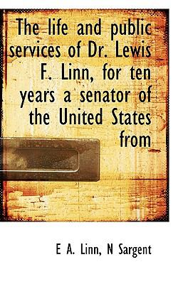 Life and Public Services of Dr Lewis F Linn, for Ten Years a Senator of the United States From  N/A 9781116650617 Front Cover
