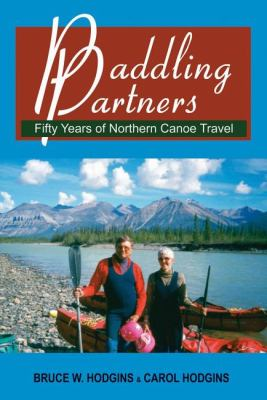Paddling Partners Fifty Years of Northern Canoe Travel  2008 9781550027617 Front Cover