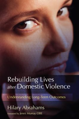 Rebuilding Lives after Domestic Violence Understanding Long-Term Outcomes  2010 9781843109617 Front Cover