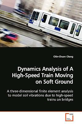 Dynamics Analysis of a High-Speed Train Moving on Soft Ground  N/A edition cover
