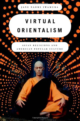 Virtual Orientalism Asian Religions and American Popular Culture  2011 edition cover