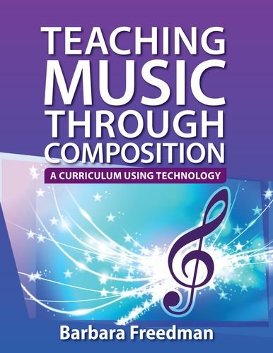 Teaching Music Through Composition A Curriculum Using Technology  2013 edition cover