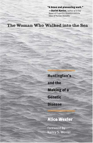 Woman Who Walked into the Sea Huntington's and the Making of a Genetic Disease  2010 edition cover