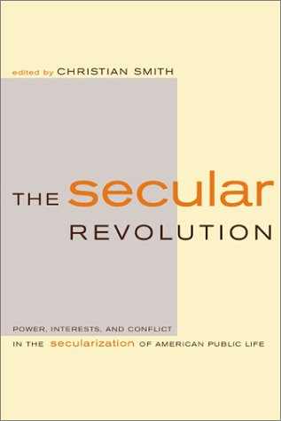 Secular Revolution Power, Interests, and Conflict in the Secularization of American Public Life  2003 edition cover