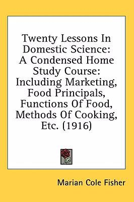 Twenty Lessons in Domestic Science : A Condensed Home Study Course N/A 9780548620618 Front Cover