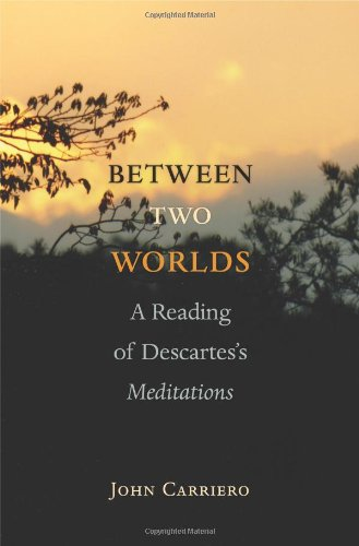 Between Two Worlds A Reading of Descartes's Meditations  2009 edition cover