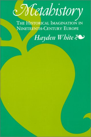 Metahistory The Historical Imagination in Nineteenth-Century Europe  1974 edition cover