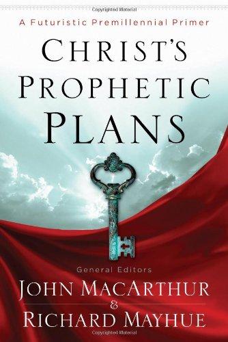 Christ's Prophetic Plans A Futuristic Premillennial Primer  2012 edition cover
