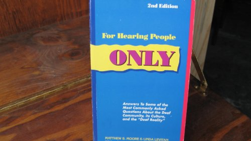 """For Hearing People Only : Answers to Some of the Most Commonly Asked Questions about the Deaf Community, Its Culture and the """"Deaf Reality"""" 2nd edition cover"""