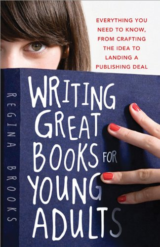 Writing Great Books for Young Adults Everything You Need to Know, from Crafting the Idea to Landing a Publishing Deal  2009 edition cover