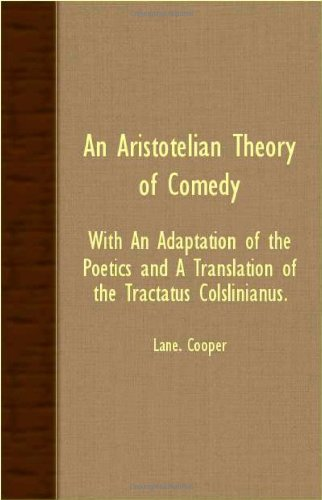 Aristotelian Theory of Comedy - with an Adaptation of the Poetics and A Translation of the Tractatus Colslinianus  2007 9781406752618 Front Cover