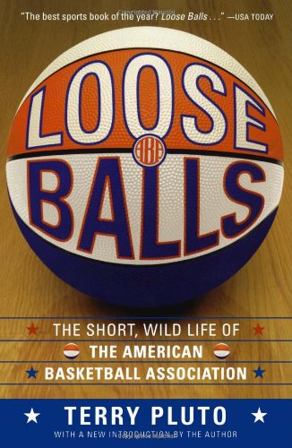 Loose Balls The Short, Wild Life of the American Basketball Association N/A edition cover