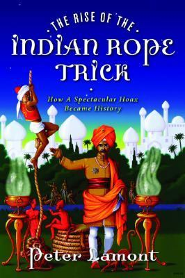 Rise of the Indian Rope Trick How a Spectacular Hoax Became History 2nd 9781560256618 Front Cover