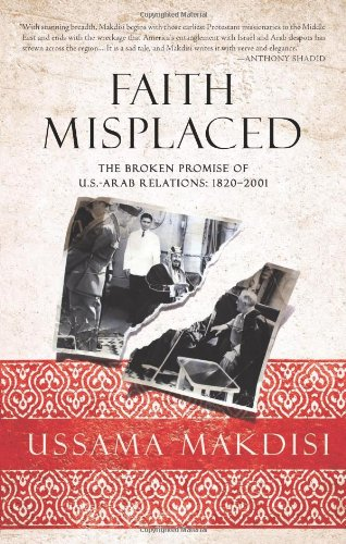 Faith Misplaced The Broken Promise of U. S. -Arab Relations: 1820-2001  2010 edition cover