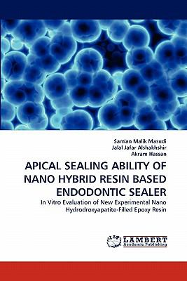 Apical Sealing Ability of Nano Hybrid Resin Based Endodontic Sealer N/A 9783838391618 Front Cover