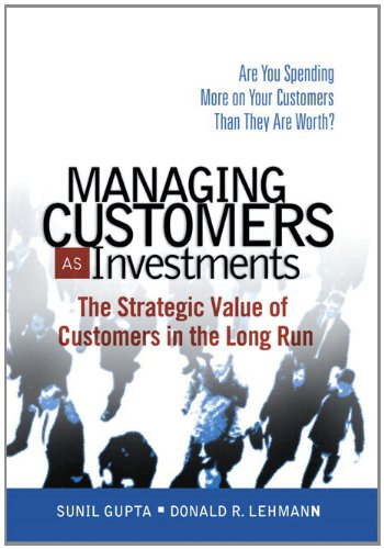 Managing Customers As Investments The Strategic Value of Customers in the Long Run  2005 edition cover